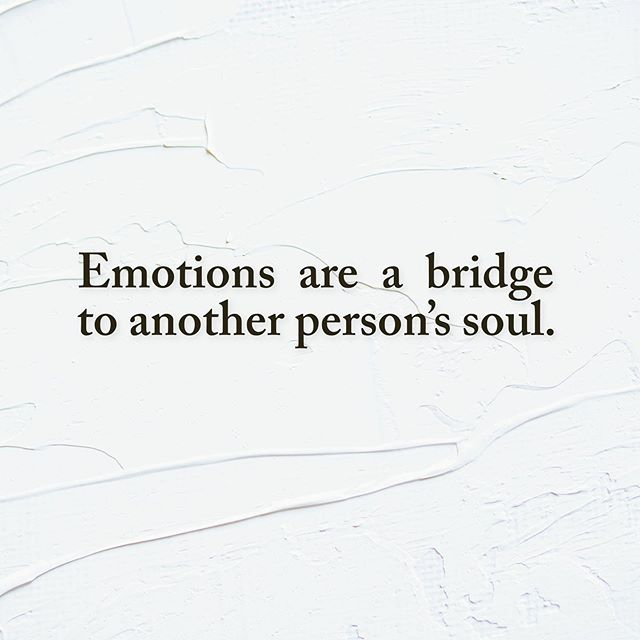 Emotions are a bridge to another person's soul.