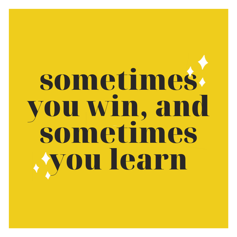 What we see as Failures are indeed Life Lessons, and they are worth it!