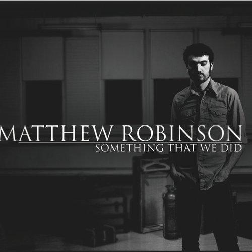 MATTHEW ROBINSON  Something That We Did Producer / Engineer  (2012)