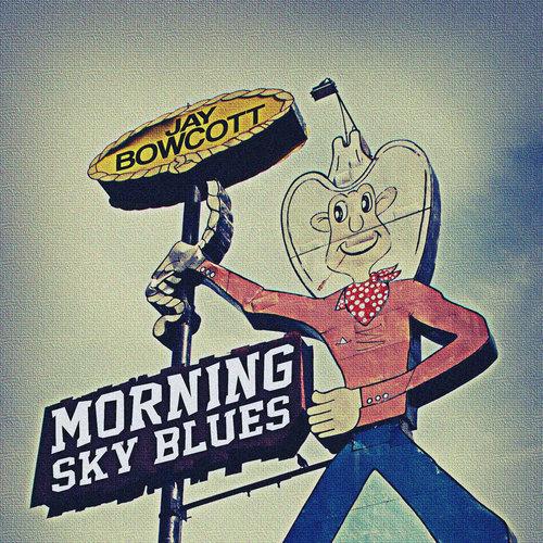 JAY BOWCOTT  Morning Sky Blues  Producer / Engineer / Mix  (2014)