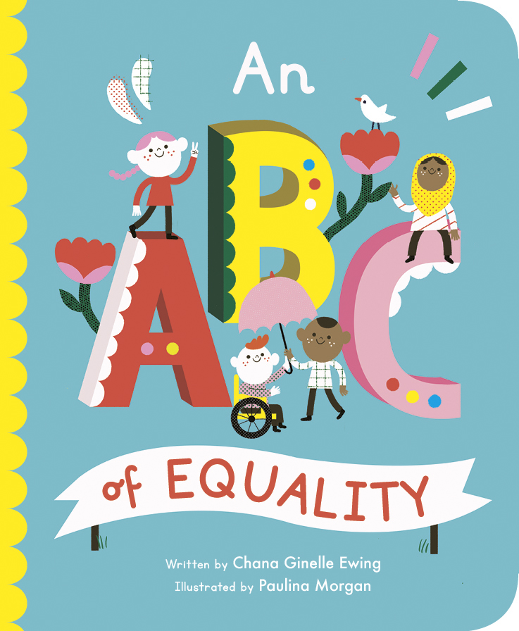 From A to Z… - simple explanations accompanied by engaging artwork teach children about the world we live in and how to navigate our way through it. Each right-hand page includes a brightly decorated letter with the word it stands for and an encouraging slogan. On the left, a colourful illustration and bite-size text sum up the concept. Cheerful people from a range of backgrounds, ethnicities and abilities lead the way through the alphabet.About the author:Women and identity advocate and entrepreneur, Chana Ginelle Ewing is the Founder and CEO of Geenie, a leading women's empowerment platform centering the stories of Black women for personal growth. She is the author of the forthcoming children's book An ABC of Equality illustrated by Paulina Morgan (Frances Lincoln Children's Books, Sept 2019).About the illustrator:Paulina Morgan works as an independent illustrator based in Santiago de Chile. She studied design before moving to Barcelona, Spain to obtain her master's degree in Art Direction. She worked in advertising before deciding to pursue her passion for illustration.