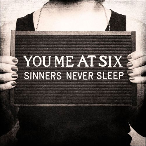 You Me At Six — Sinners Never Sleep   Release date  : Oct. 03, 2011   Label  : Virgin UK   Credit  : Engineer, Keyboards
