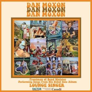 Dan Moxon -Lounge Singer  Release date:  June 21, 2019  Label -Cordova Bay-2019  Credit:  Mixer