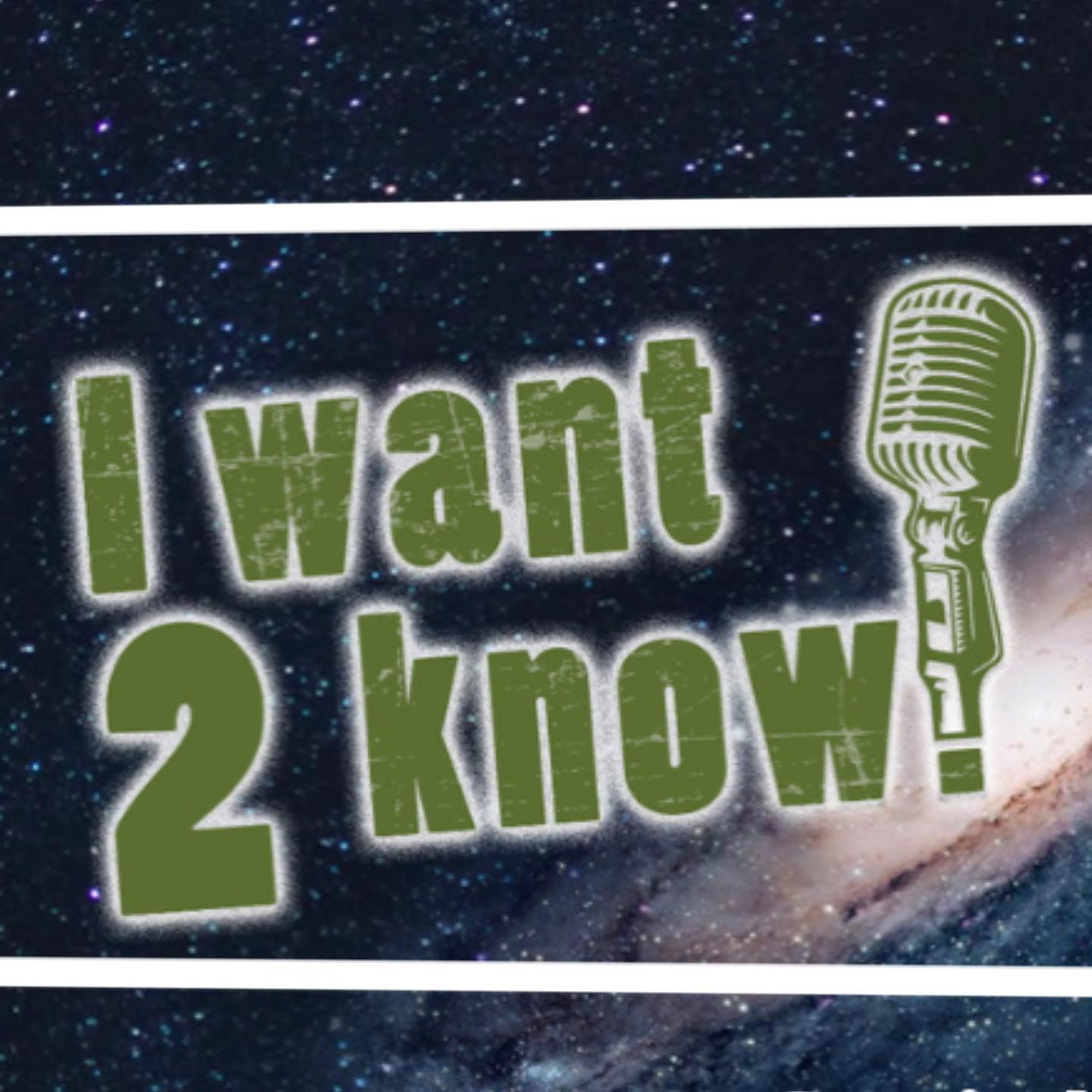 I Want 2 Know Podcast - Episode 62 - Listen on Anchor. | Listen on Apple Podcasts. Listen on YouTube.