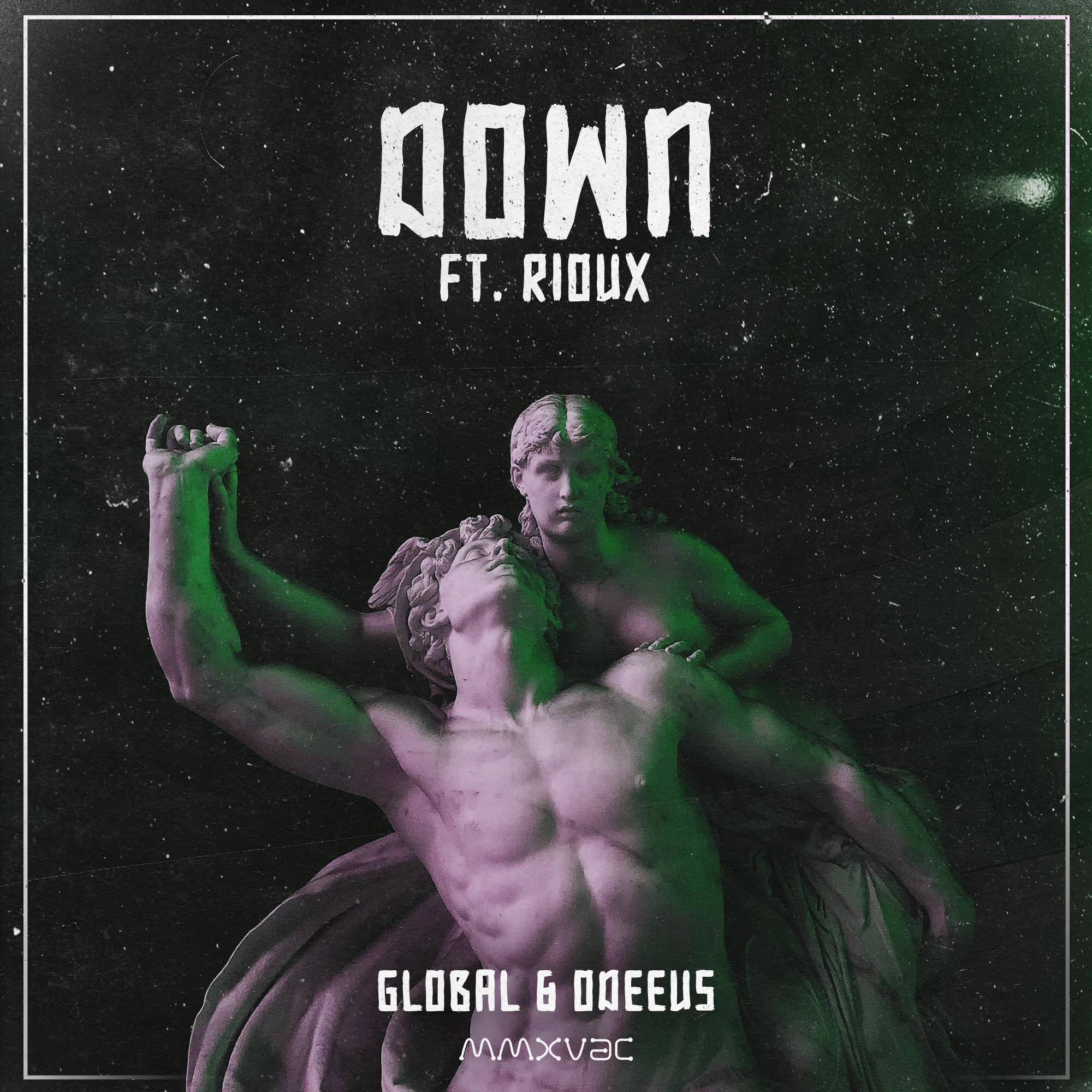 Gl0bal & Odeeus - Down Ft. Rioux