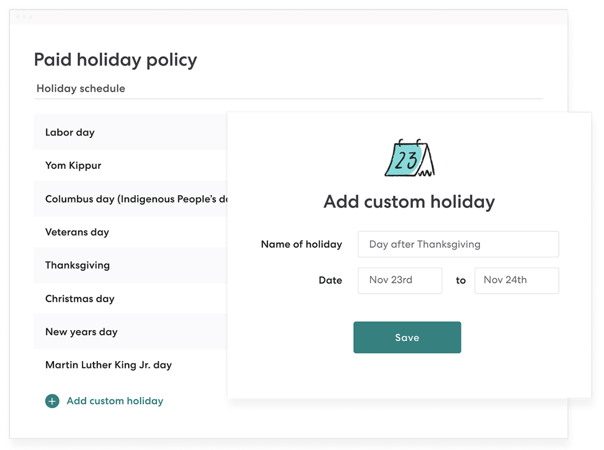 Pick your holidays and pay your team. - Select from federal holidays or upgrade to create your own custom holidays. They'll both be automatically approved and populated into payroll as default paid time off. Easy.