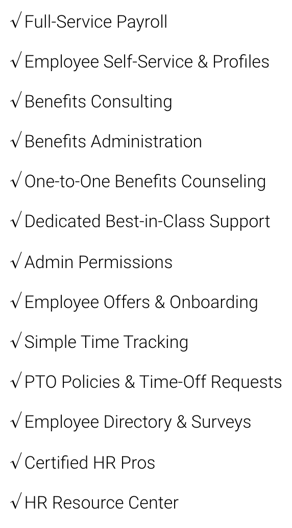 $12/mo per person plus $300 base price - Payroll and certified HR support to protect your business and team.
