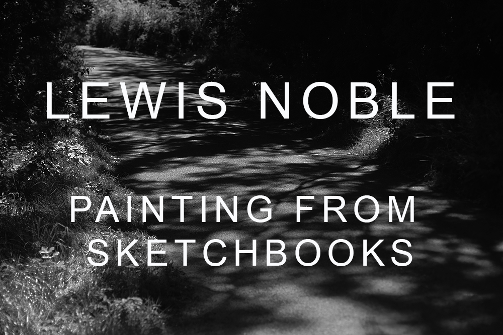 LEWIS NOBLE - PAINTING FROM SKETCHBOOKS - Thoughts and ideas about painting from sketchbook work during workshop demo. Parwich village, Derbyshire, Aug 2019