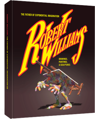 Robert Williams: The Father of Exponential Imagination  Full color, large format, 484 pages  Published by Fantagraphics  For info, see fantagraphics.com