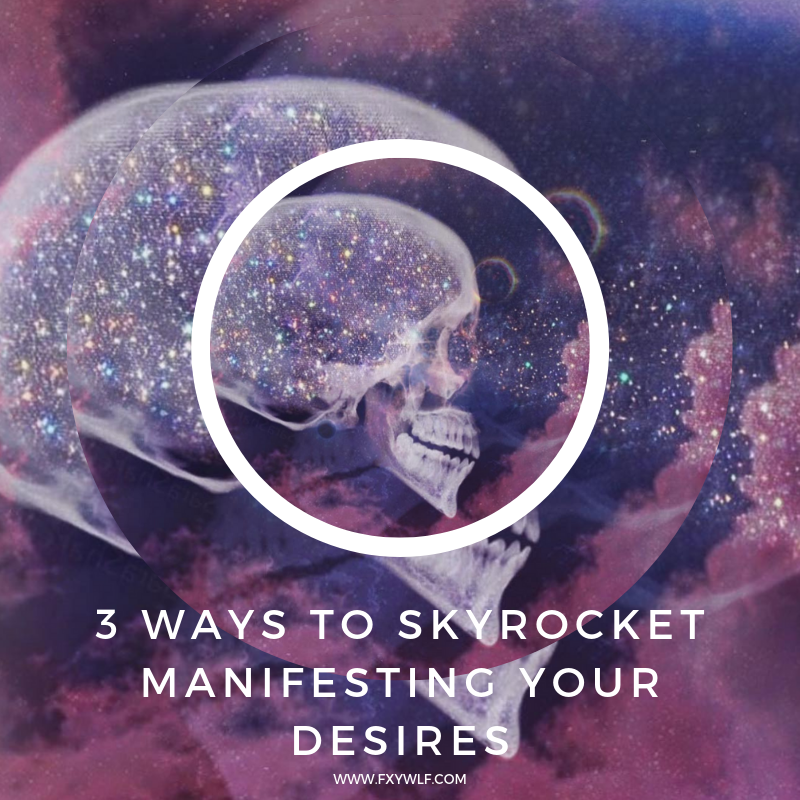 3 ways to skyrocket manifesting your desires fxywlf.png
