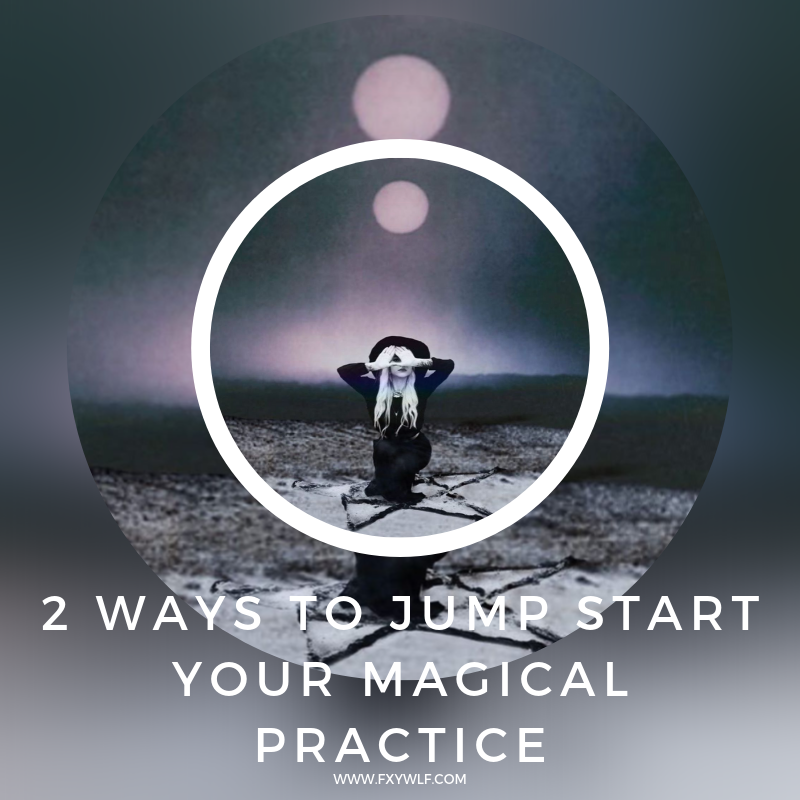 fxywlf 2 ways to jump start your magical practice.png