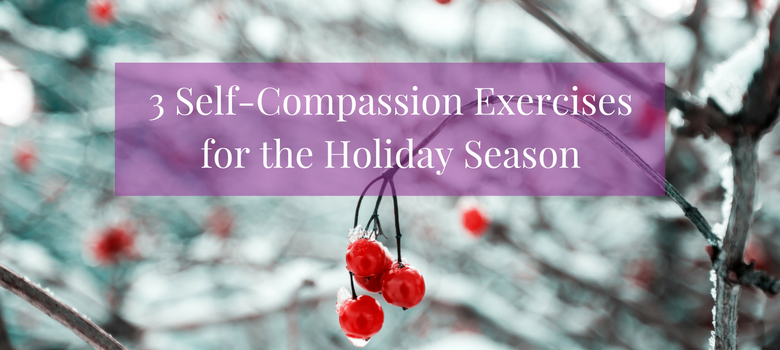 3-Self-Compassion-Exercises-for-the-Holiday-SeasonBLOG.png