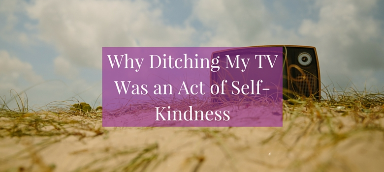Why_ditching_my_TV_was_an_act_of_kindness_blog.jpg