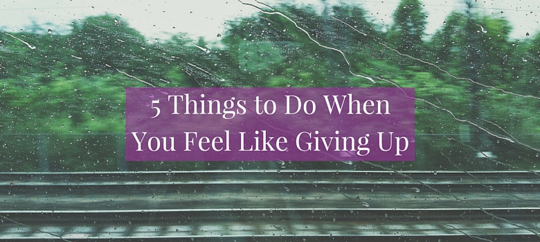 5_things_to_do_when_you_feel_like_giving_up_blog.jpg