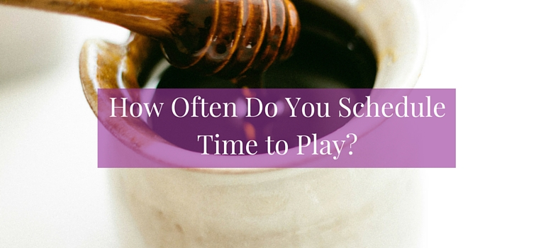 How_often_do_you_schedule_play_blog.jpg
