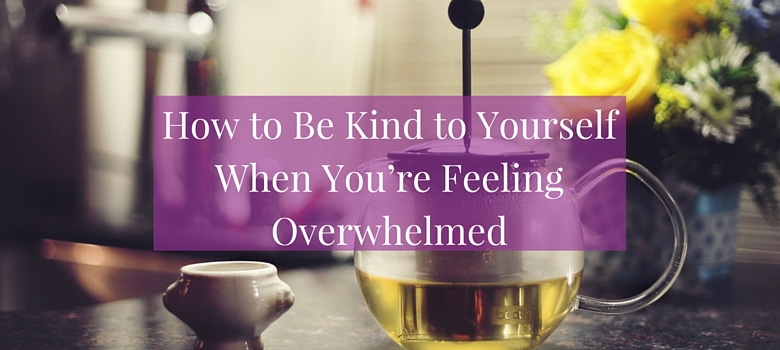 How-to-be-kind-to-yourself-when-you-feel-overwhelmed-blog.jpg