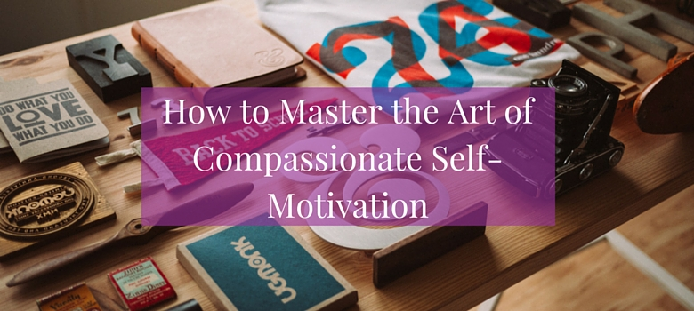 The-Art-of-Compassionate-Self-Motivation-blog-1.jpg