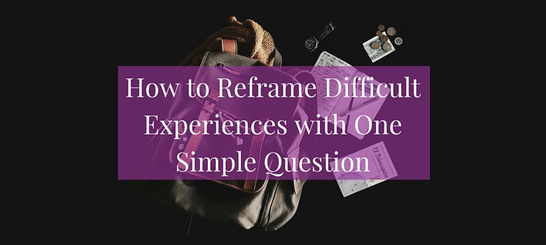 How-I-Reframe-Difficult-Situations-Histories-and-Circumstances-blog-1.jpg