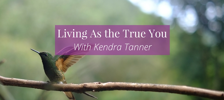 79-Living-as-the-True-You-with-Kendra-Tanner-blog.jpg