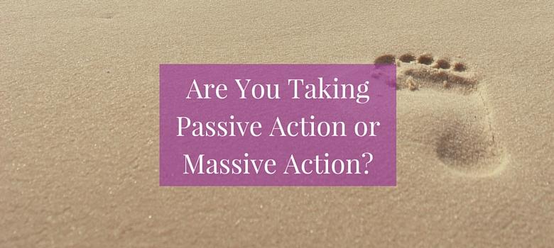 passive-action-massive-action-blog.jpg