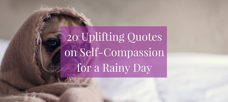 20-Uplifting-Quotes-on-Self-Compassion-for-a-Rainy-Day-Blog-1.jpg