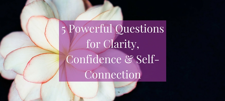 5-Powerful-Questions-for-Clarity-Confidence-and-Self-Connection-blog-2.jpg