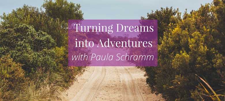 92-Turning-Dreams-into-Adventures-with-Paula-Schramm-Blog-3.jpg