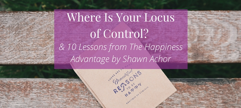 Where-Is-Your-Locus-of-Control-10-Lessons-from-the-Happiness-Advantage-by-Shawn-Achor-blog.jpg