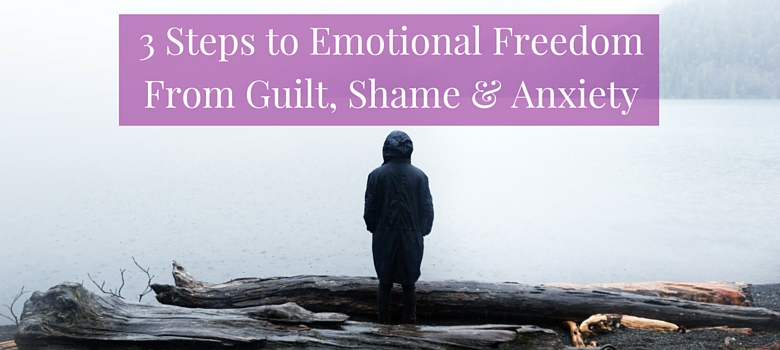 3_Steps_to_Emotional_FreedomFrom_Guilt_Shame__Anxiety_blog.jpg