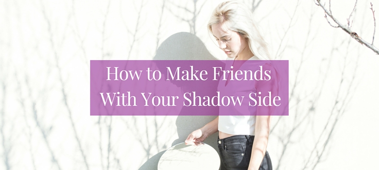 How_to_Make_Friends_With_Your_Shadow_Side_blog.jpg