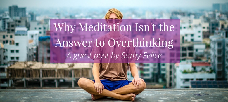Why-Meditation-Isnt-the-Answer-to-Overthinking-blog.jpg