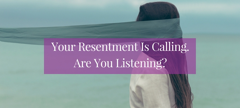Your_Resentment_Is_Calling.Are_You_Listening-_blog.jpg