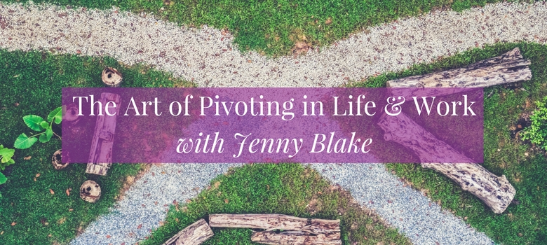 The-Art-of-Pivoting-in-Life-Work-with-Jenny-Blake-blog.jpg