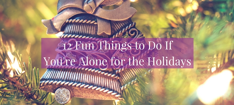 10-Fun-Things-to-Do-if-Youre-Alone-for-the-Holidays-blog.jpg