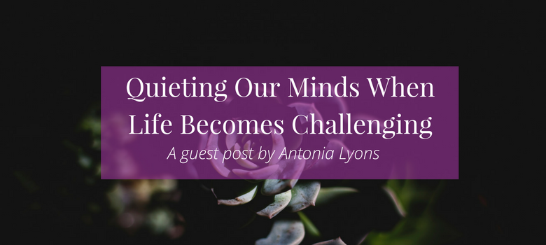 Quieting-Our-Minds-When-Life-Becomes-Challenging-blog.png
