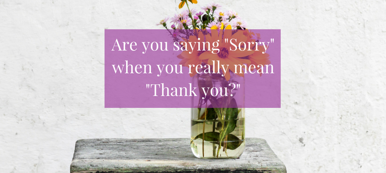 Are-you-saying-Sorry-when-you-really-mean-Thank-you-blog.png