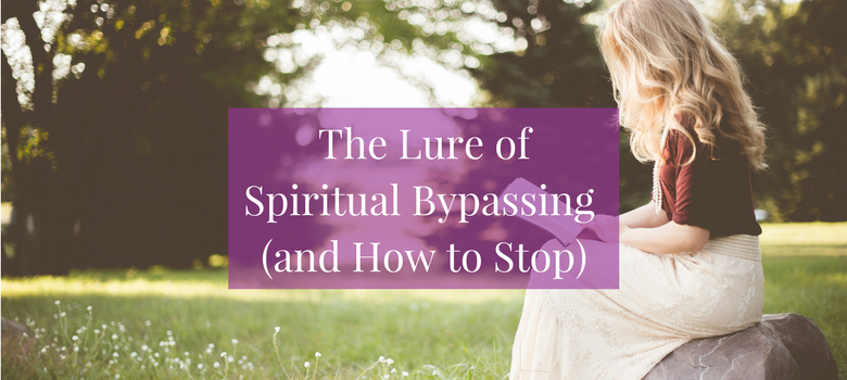 The-Lure-of-Spiritual-Bypassing-and-How-to-Stop-blog.png