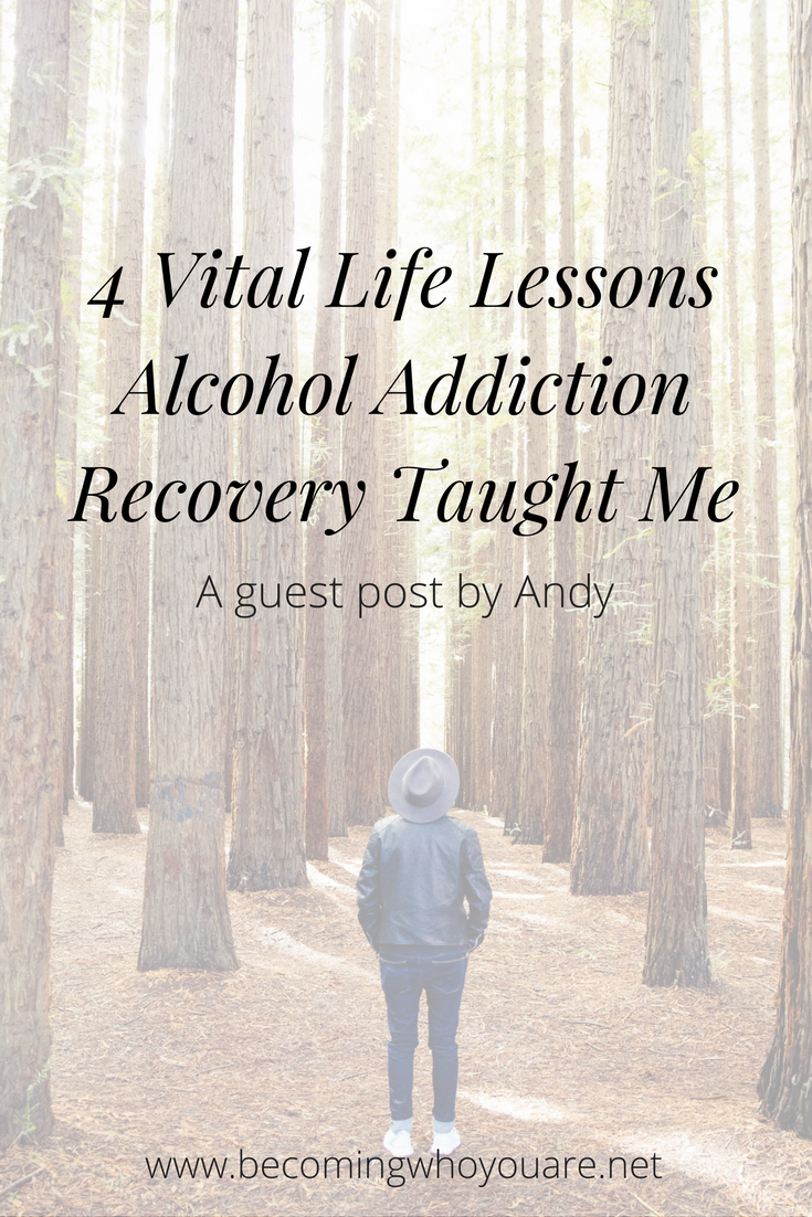 4-Vital-Life-Lessons-Alcohol-Addiction-Recovery-Taught-Me-Pinterest.png