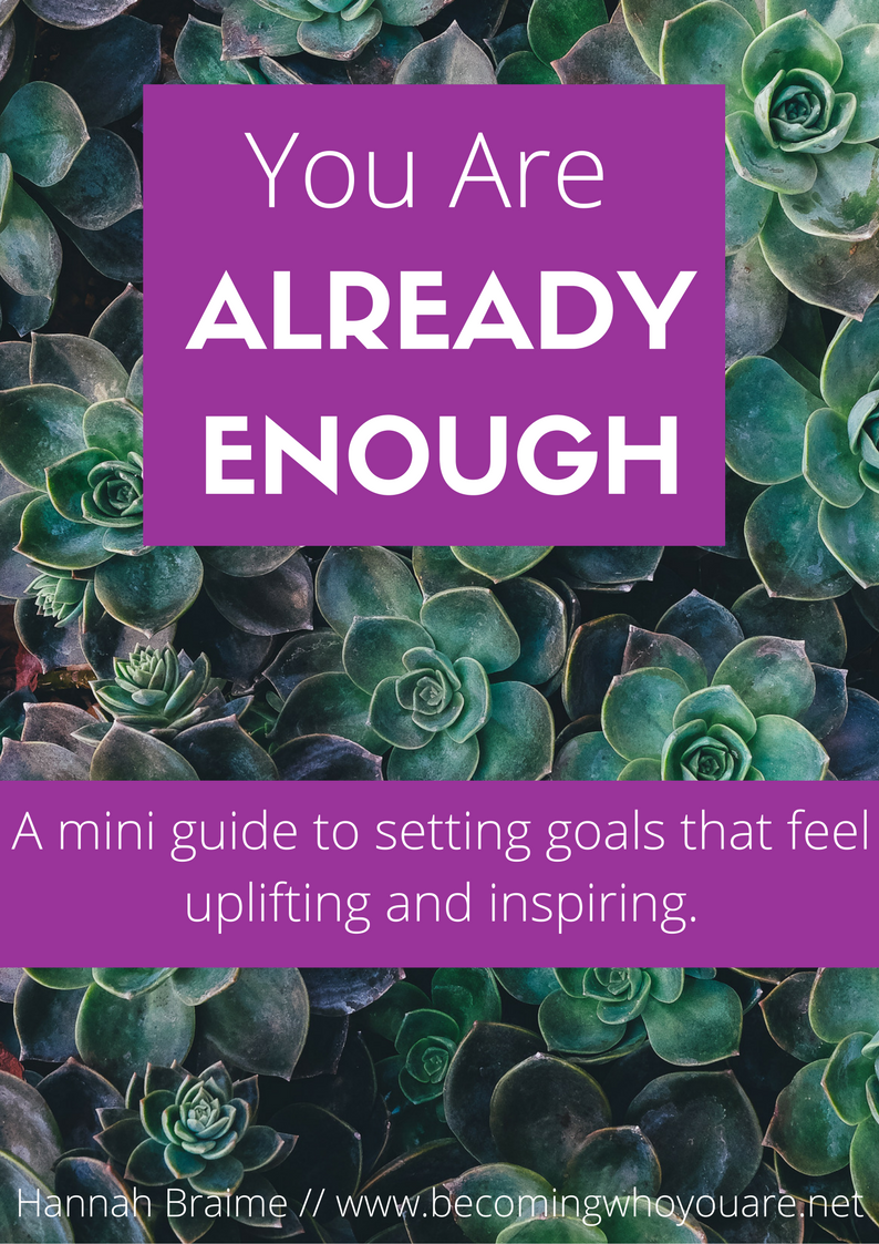 You Are Already Enough: A mini-guide to setting goals that feel uplifting and inspiring