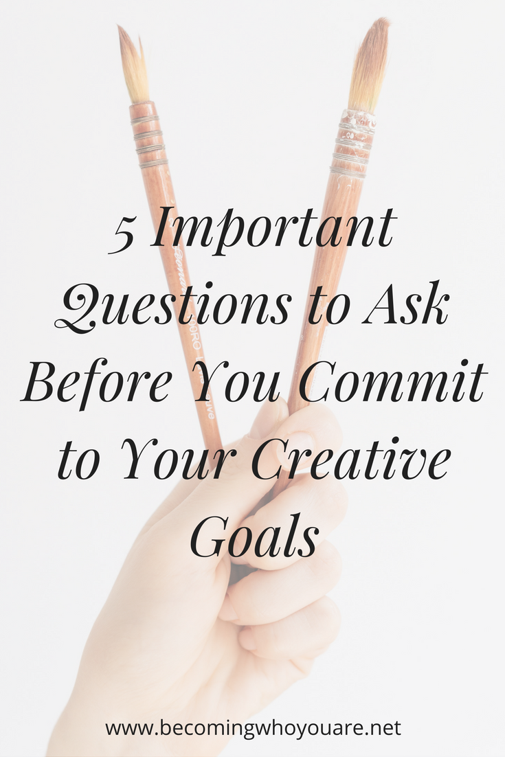 5-important-questions-to-ask-yourself-before-you-commit-to-your-creative-goals-1.png