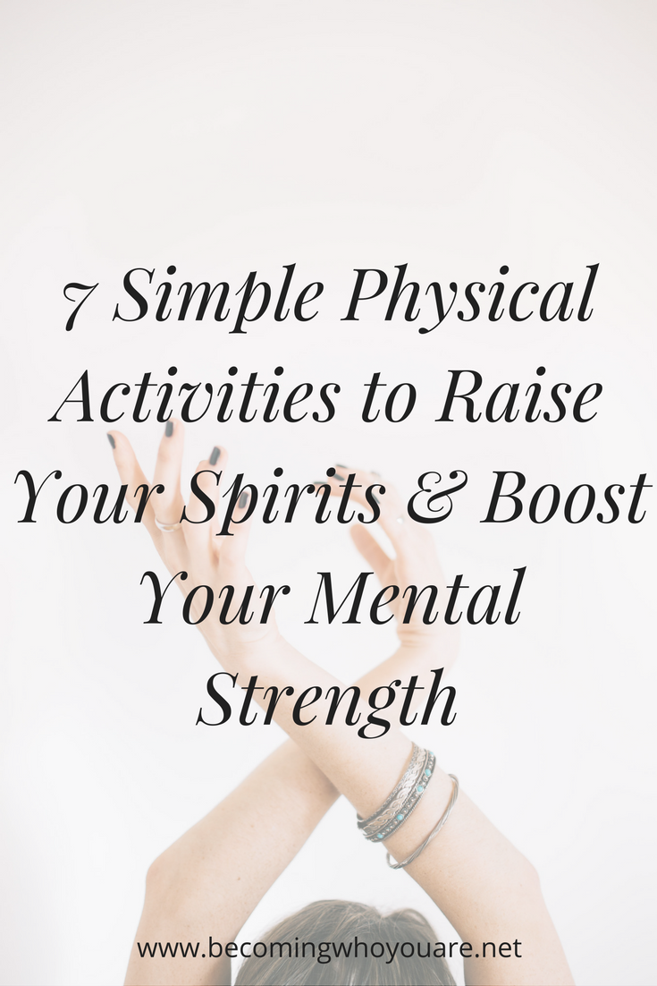 7-Simple-Physical-Activities-to-Raise-Your-Spirits-Boost-Your-Mental-Strength.png