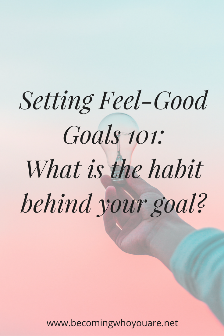 Setting-feel-good-goals-101_-what-is-the-habit-behind-your-goal_-1.png