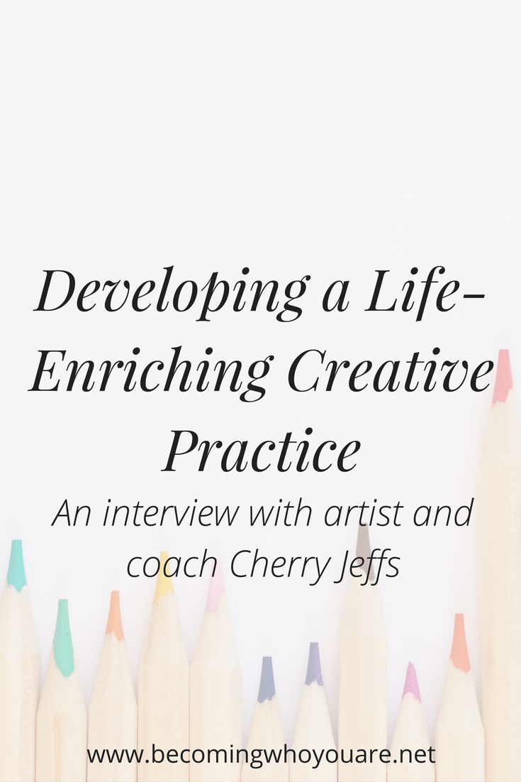 Are you looking for tips on creating a life-enriching creative practice? Click for tips from artist and creative coach Cherry Jeffs