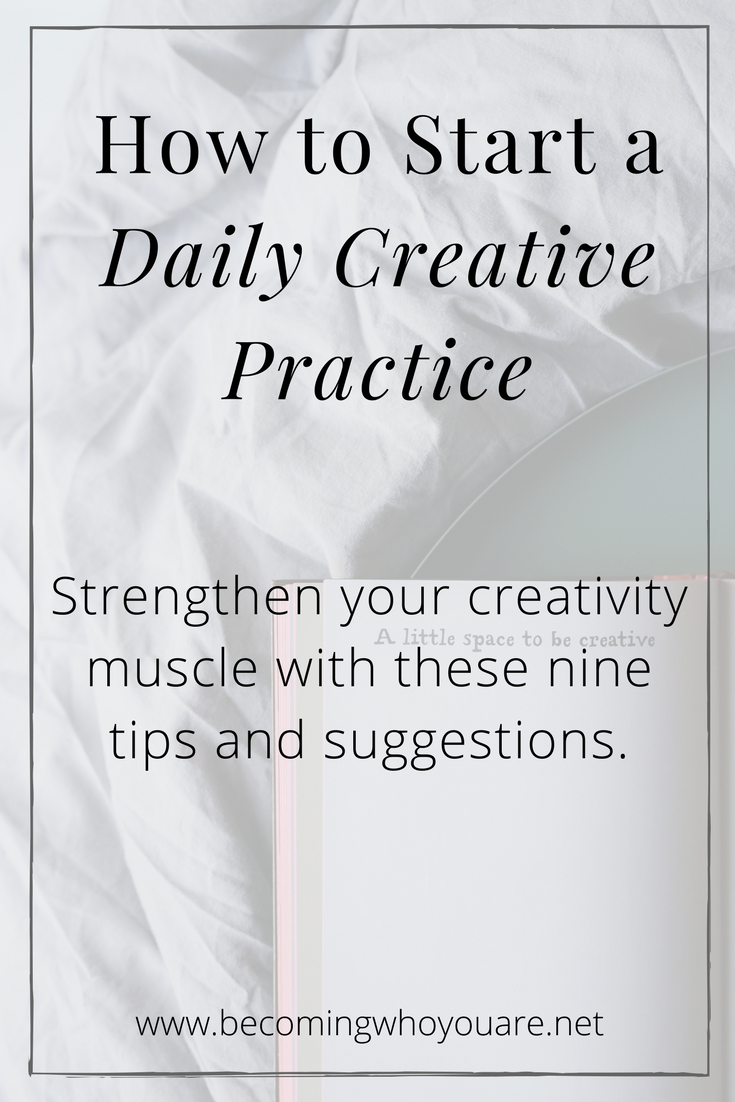 Do you want to start a daily creative practice? Click to get 9 tips and suggestions that will help you strengthen your creativity muscle