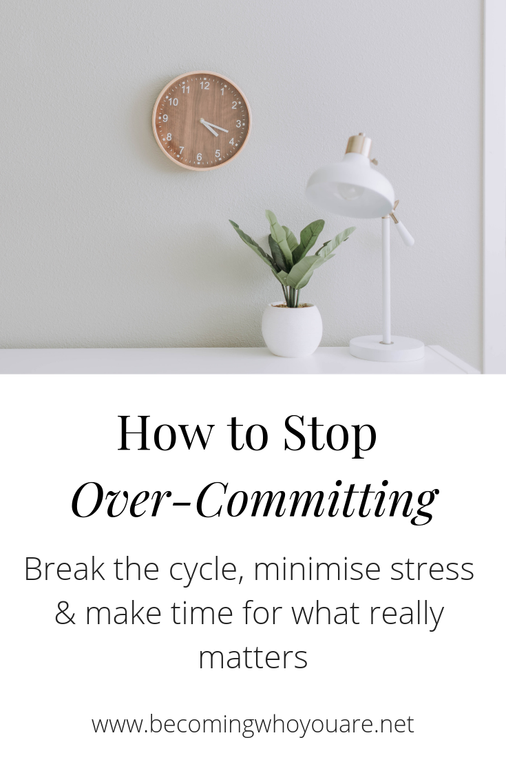 Do you often feel overwhelmed? Learn how to stop overcommitting, minimise stress & make time for what really matters.