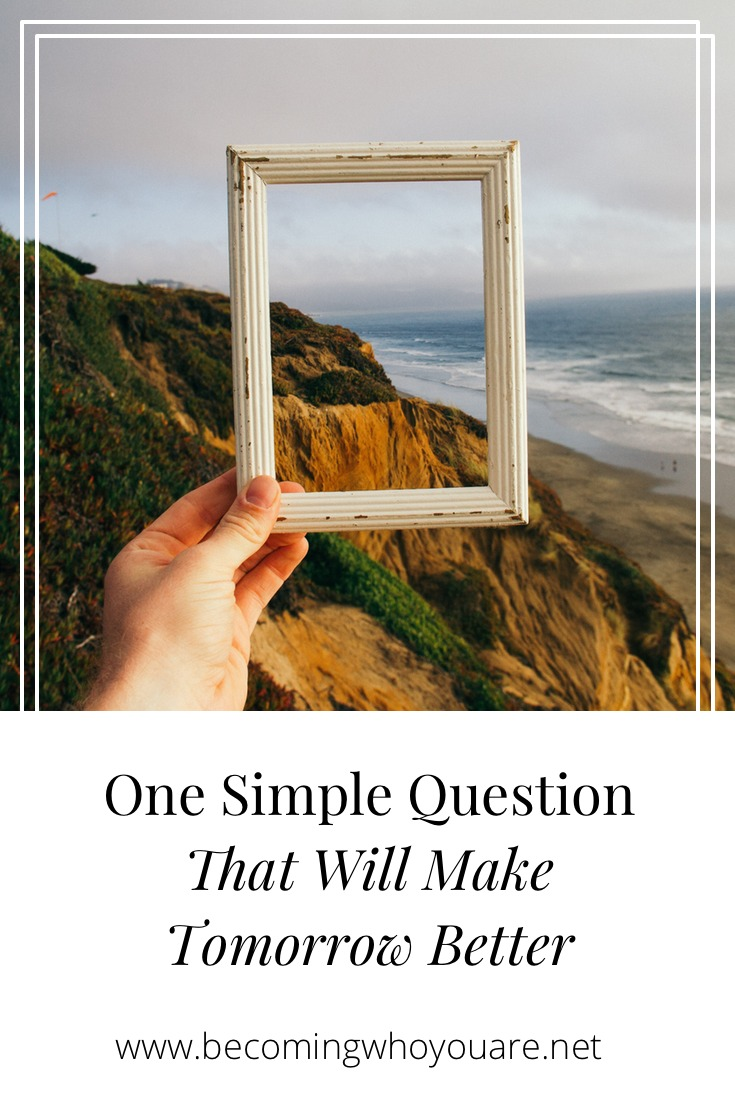 Want a simple way to make tomorrow better? Here is a powerful question you can ask yourself. Try it and see what happens!