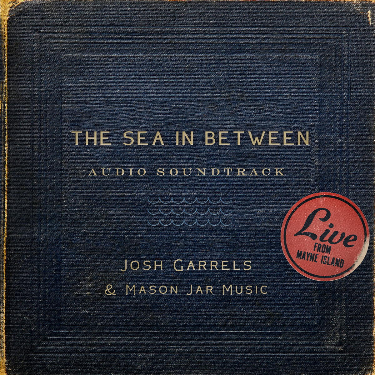 Josh Garrels & MJM - The Sea In Between Soundtrack.jpg
