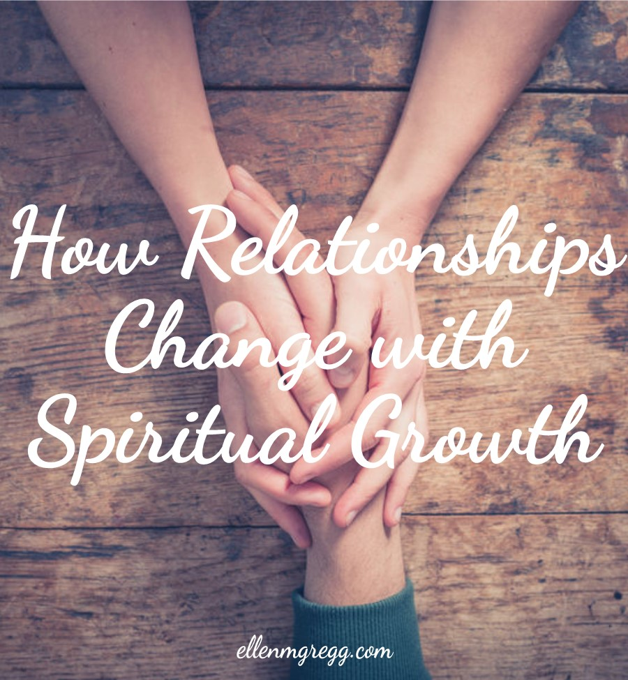 How Relationships Change with Spiritual Growth: Owning Our Spiritual Nature | Ellen M. Gregg :: Intuitive :: The Soul Ways