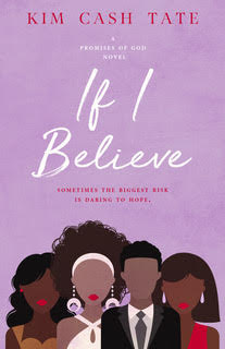 IF I BELIEVE (A PROMISES OF GOD NOVEL) (VOLUME 2) by Kim Cash Tate_Cover.jpg