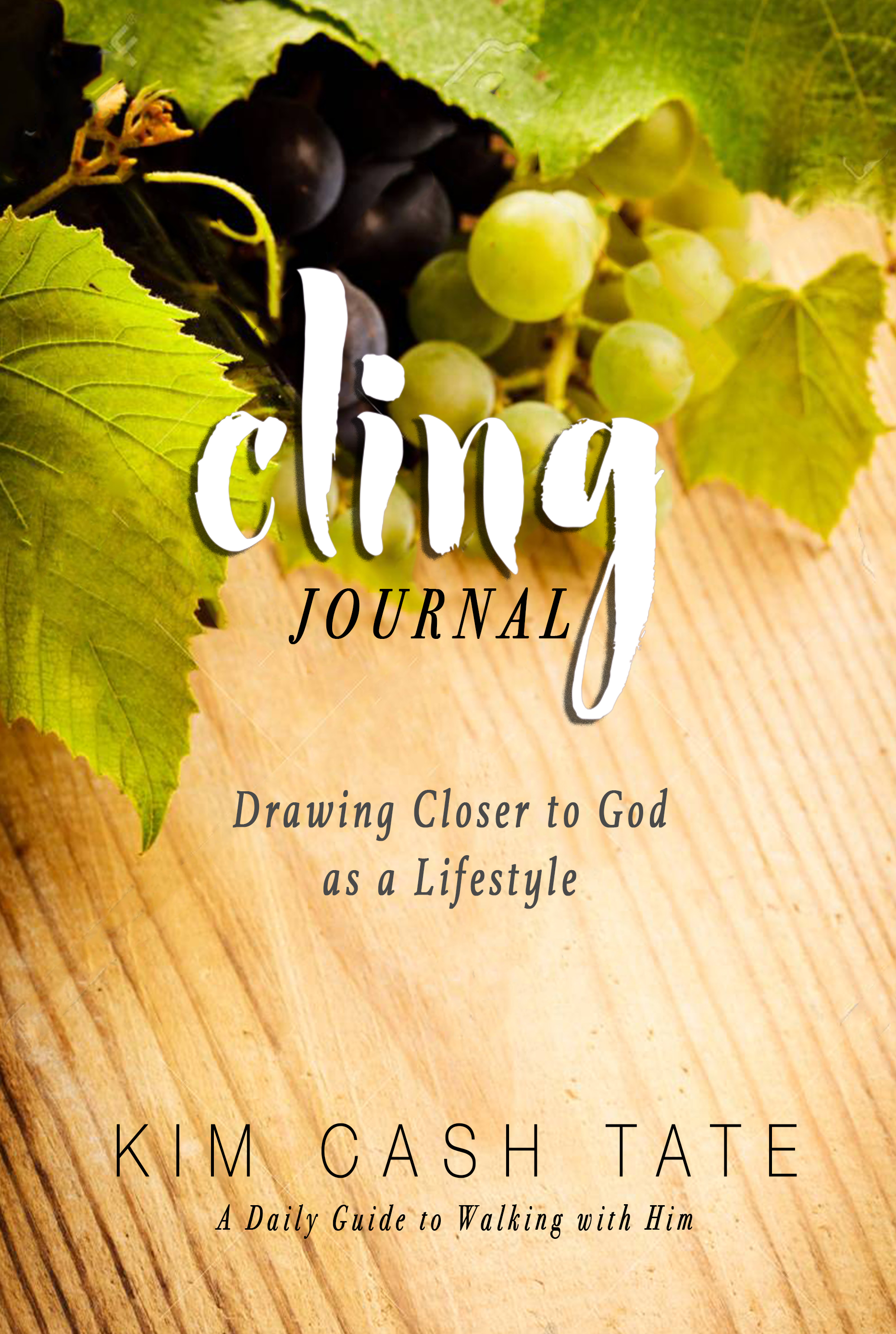 Cling Journal: Drawing Closer to God as a Lifestyle by Kim Cash Tate_Cover.jpg